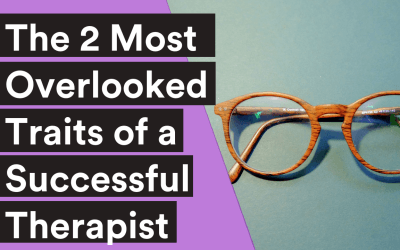 BLOG| The 2 Most Overlooked Traits of a Successful Therapist