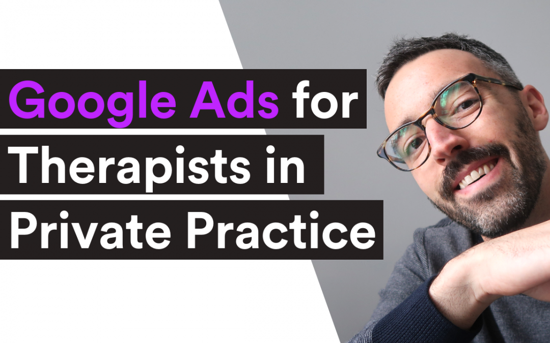 VIDEO| Google Ads for Therapists in Private Practice