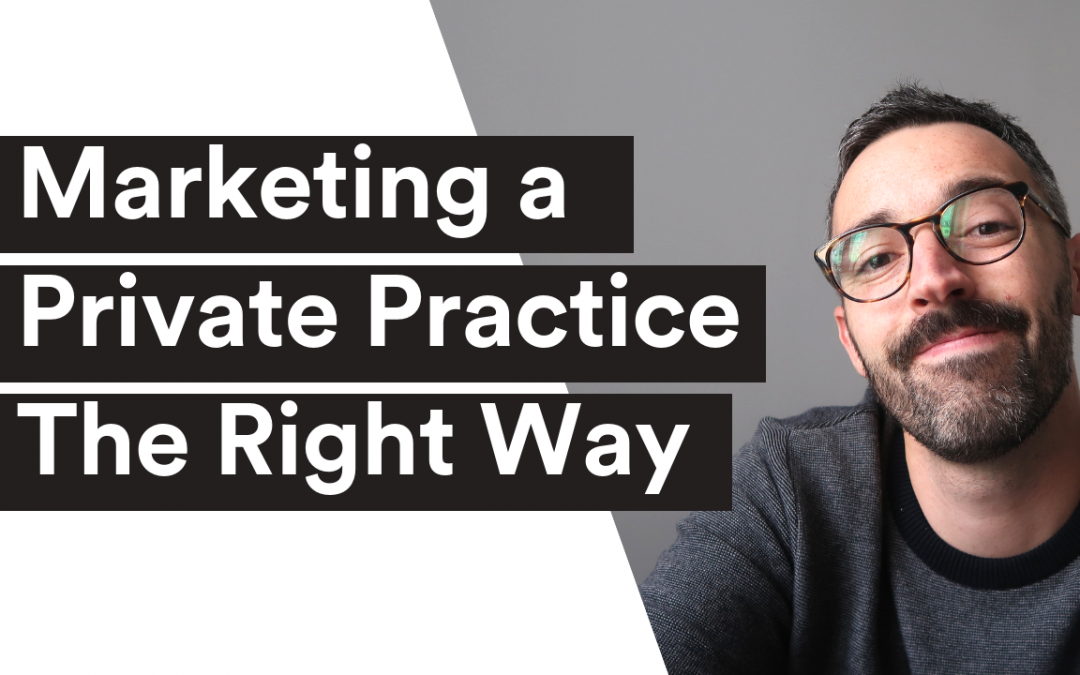 VIDEO| Marketing a Private Practice The Right Way